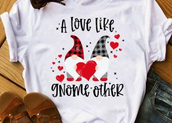 Couple Gnome Valentine SVG, A Love Like Gnome Other SVG, Gnome SVG t shirt vector file