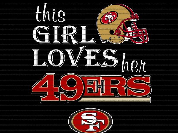 This Girl Loves Her 49ers Svg This Girl Loves Her 49ers Png This Girl Loves Her 49ers Kansas City Chiefs Svg Kansas City Chiefs Png Kansas City Chiefs Logo Svg Kansas City Chiefs Design Buy T Shirt Designs