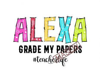 Alexa Grade My Papers Teacher, Teacher svg, Teacher Life, School, EPS SVG PNG DXF digital download t shirt design for sale