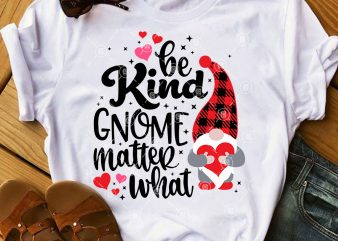 Valentine's Day SVG, Be Kind Gnome Matter What SVG, Buffalo Plaid Gnome SVG t shirt vector art