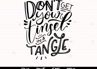Dont Get Your Tinsel In A Tangle SVG – Funny Holiday SVG – Funny Christmas Svg Sassy Mom Christmas Clipart Dxf Cricut Svg Silhouette t shirt vector illustration