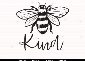 Bee Kind Svg, Bee Kind Pdf, Kindness Svg Cut Files For Cricut And Silhouette, Dxf, Pdf Png Files t shirt template