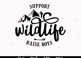 Support Wildlife SVG Raise Boys SVG Boys Mom Hand Drawn SVG Cutting File American Mama Mountains Wild Baby Cricut Cut File. Cut or Print t shirt template vector