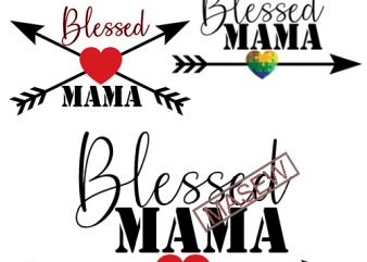 Blessed Mama and Mama's Blessing svg, Mom Life svg, dxf, png instant download, Mother's day SVG, Blessed Mama svg, Mama's Blessing svg print ready vector t shirt design