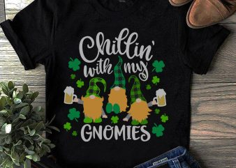 St.Patrick's Day SVG, Chillin' With My Gnomies SVG, Gnome Irish SVG t shirt template vector