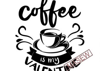 Coffee Is My Valentine SVG, Valentine's Day Cut File, Love Design, Women's Food Quote, Funny Heart Saying, dxf eps png, Silhouette or Cricut