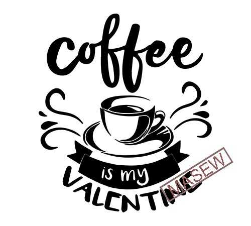 Coffee Is My Valentine Svg Valentine S Day Cut File Love Design Women S Food Quote Funny Heart Saying Dxf Eps Png Silhouette Or Cricut Buy T Shirt Designs