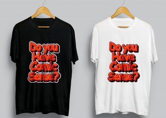 Do you have Comic Sense? vector shirt design