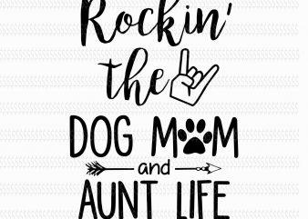Rockin the dog mom and aunt life svg,Rockin the dog mom and aunt life,Rockin the dog mom and aunt life png,Dog mom svg,dog mom png,dog svg,mom svg t shirt design online