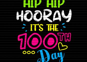 Hip hip hooray it's the 100 th day svg,Hip hip hooray it's the 100 th day,100 Days of inspiration motivation & love svg,100 Days of inspiration motivation & love png,100 days of school svg,100 days of school png,100 Days of inspiration motivation & love,100 days of school design