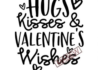 Hugs, Kisses and Valentine's Wishes svg, valentines svg, Valentine's Day svg, eps, dxf, png, mom valentine's design, kid valentine svg EPS SVG PNG DXF digital download