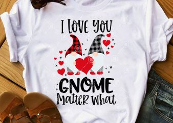 Valentine's Day SVG, I Love You Gnome Matter What SVG, Couple Gnome SVG t shirt vector art