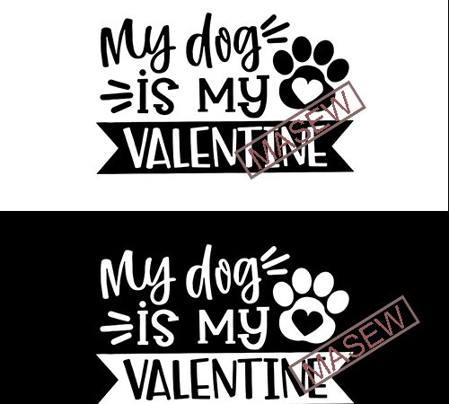 Download My Dog Is My Valentine Svg Valentine S Day Love Design Women S Pet Quote Funny Heart Saying Dxf Eps Png Silhouette Buy T Shirt Designs