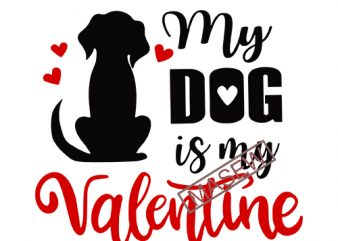 My Dog Is My Valentine – Valentine's Day – Dog lover – Love Heart EPS SVG PNG DXF Instant Digital Download t shirt designs for sale