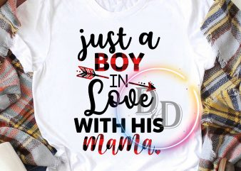 Just a boy in love with his mama Valentine gifts Mother Wife T shirt