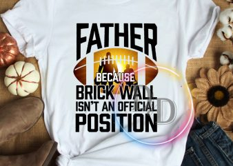 Father Because Brick wall isn't an official Position Father's day T shirt