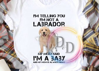 Labrador golden My mom said I'm a baby Funny Dog Lover T shirt Dogmom