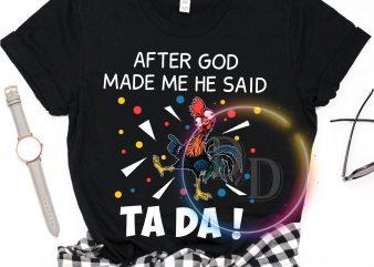 Tada Chicken After God made me he said Ta da T shirt