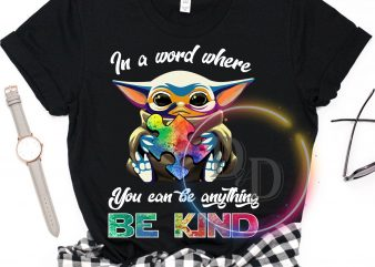 Baby Yoda In a Word where you can be anything Be Kind T shirt Autism Awareness