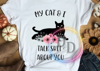 My cat and I talk shit about you funny T shirt design
