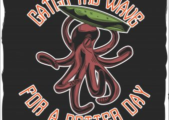 Catch the wave for a better day vector t-shirt design