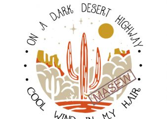 On A Dark Desert Highway Cool Wind In My Hair Retro Sunset SVG, Camping Lovers Biker SVG, The Eagles Song Hotel California EPS SVG PNG DXF digital download t shirt design online