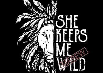 She Keeps Me Wild, Lion, Hippie svg, boho svg, boho style EPS SVG PNG DXF digital download tshirt design vector