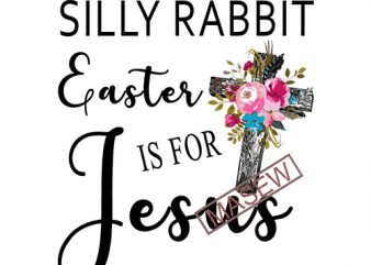 Silly Rabbit Easter is for Jesus SVG – Cut file – Dxf file – Easter shirt design – Easter Jesus SVG – Easter cut file – Easter bunny SVG EPS PNG DXF digital download