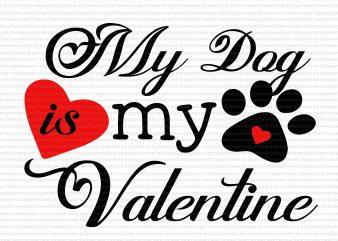 My Dog is My Valentine Svg, Funny Valentine's Day Svg,My Dog is My Valentine png, Dog svg,dog valentine svg, valentine day, valentine dog svg, My valentine t shirt design to buy