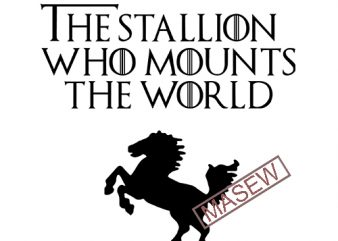 Game of Thrones, Dothraki Onesie, The Stallion Who Mounts the World SVG EPS PNG DXF digital download t shirt design to buy