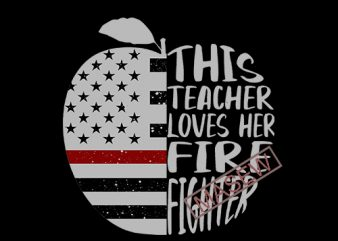 Apple 4th of July Dndependence Day This Teacher Loves Her Fire Fighter, America Apple, Teacher EPS SVG PNG DXF digital download t shirt design to buy