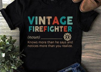 Vintage Firefighter SVG, Knows Mỏe Than He Says And Notices More Than You Realize SVG t shirt vector art