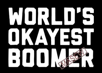 World's Okayest Boomer, Funny Quote EPS SVG PNG DXF digital download t shirt design for sale