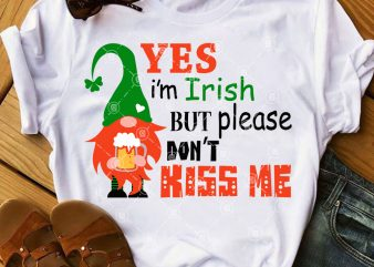 Yes I'm Irish But Please Don't Kiss Me SVG, St.Patrick's Day SVG t shirt design template