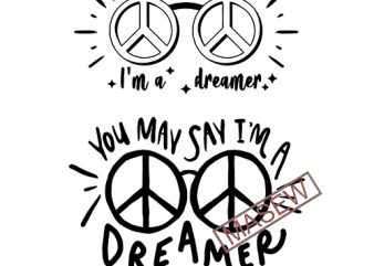 You May Say I'm A Dreamer SVG, PNG, John Lennon Inspired, Hippie Boho Clipart, Peace Glasses vector t-shirt design for commercial use