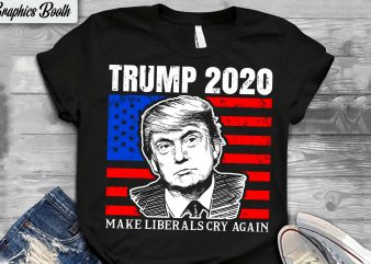 Trump 2020 Make Liberals Cry Again t shirt design for sale,vector t-shirt design, american election 2020