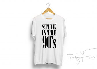 Stuck in the 90s t shirt design to buy