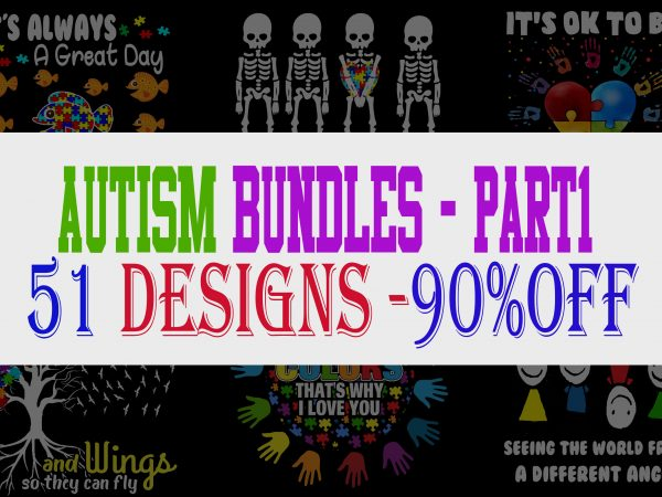 SPECIAL AUTISM AWARENESS PART 1- 51 EDITABLE DESIGNS – 90% OFF – PSD and PNG – LIMITED TIME ONLY! ready made tshirt design