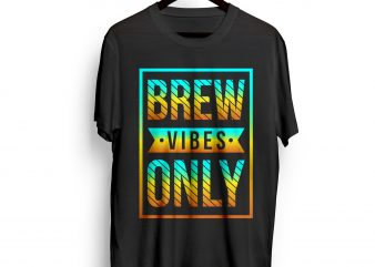 BREW-VIBES-ONLY t shirt design for purchase