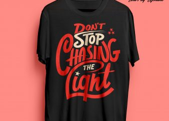 Don't Stop Chasing The Light Typography print ready t shirt design