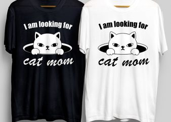I am Looking For Cat Mom, Dog Mom, Mommy, Dog, Dog Lover, Funny Animal T-Shirt Design for Commercial Use