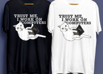 Trust Me I Work On Computers for Commercial Use t shirt design for purchase