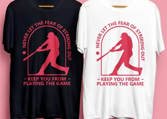 Baseball Never Let The Fear Of Striking Out for Commercial Use print ready t shirt design