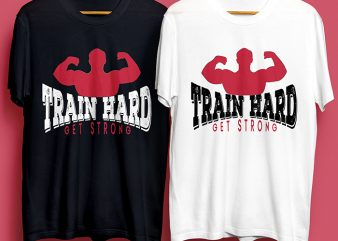 Train Hard Get Strong Gym for Commercial Use design for t shirt
