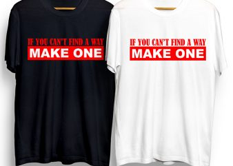 If You Can't Find A Way Make One T-Shirt Design for Commercial Use