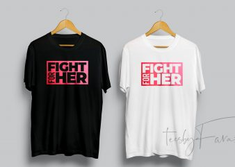 Fight For Her buy t shirt design for commercial use