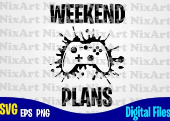 Weekend Plans, Gamer, Game, Gamepad, Gamer svg, Funny Gamer design svg eps, png files for cutting machines and print t shirt designs for sale t-shirt design png