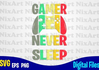 Gamer never sleep, Gamer, Game, Gamepad, Gamer svg, Funny Gamer design svg eps, png files for cutting machines and print t shirt designs for sale t-shirt design png