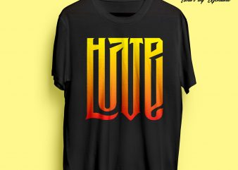 HATE – LOVE Vector T Shirt Design for Commercial Use