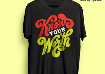 Know Your Worth Typographic t shirt design for download